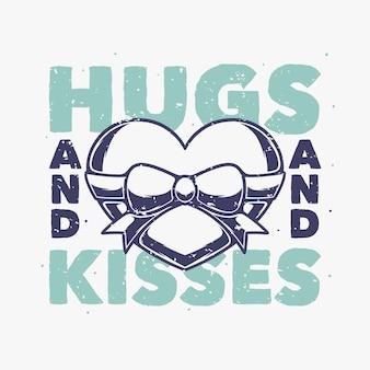 Винтажный слоган типографики объятия и поцелуи для дизайна футболки