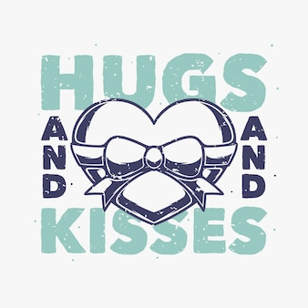 Vintage slogan typography hugs and kisses for t shirt design