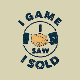 Vintage slogan typography i game i saw i sold for t shirt design