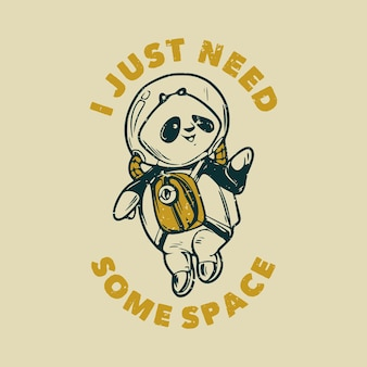 Vintage slogan typography i just need some space astronaut panda