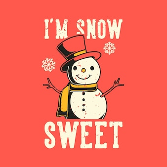 Vintage slogan typography i'm snow sweet for t shirt