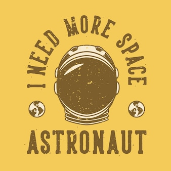 Vintage slogan typography i need more space astronaut for t shirt design
