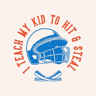 Vintage slogan typography i teach my kid to hit & steal
