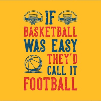 ヴィンテージのスローガンのタイポグラフィは、バスケットボールが簡単ならtシャツのデザインでそれをフットボールと呼んでいたでしょう。