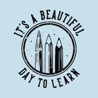 빈티지 슬로건 타이포그래피 티셔츠 디자인을 배우는 아름다운 날입니다