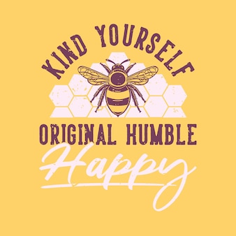 Vintage slogan typography kind yourself original humble happy for t shirt