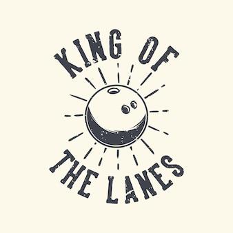 Vintage slogan typography king of the lanes