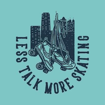빈티지 슬로건 타이포그래피는 티셔츠 디자인을 위한 스케이팅을 덜 이야기합니다.