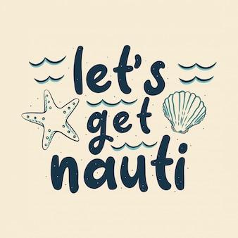 Vintage slogan typography let's get nauti for t shirt design