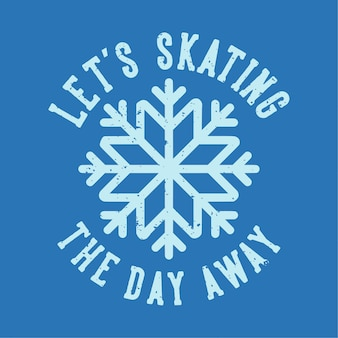 Vintage slogan typography let's skating the day away for t shirt design