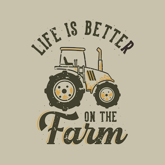 Vintage slogan typography life is better on the farm for t shirt
