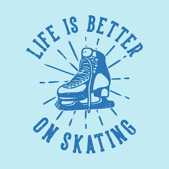 Винтажная типография с лозунгом: жизнь лучше на коньках для дизайна футболки