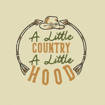 Vintage slogan typography a little country a little hood for t shirt design