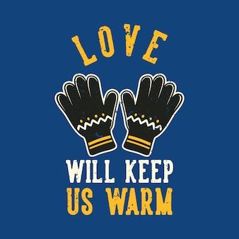 빈티지 슬로건 타이포그래피 사랑은 티셔츠 디자인을 위해 우리를 따뜻하게 유지할 것입니다.