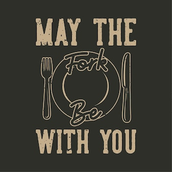 Vintage slogan typography may the fork be with you for t shirt design
