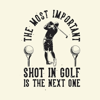 Vintage slogan typography the most important shot in golf is the next one