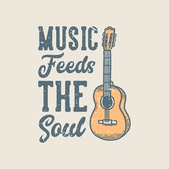 Vintage slogan typography music feeds the soul