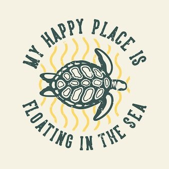 Vintage slogan typography my happy place is floating in the sea for t shirt design
