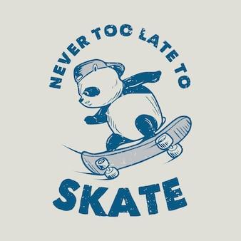 Vintage slogan typography never too late. skate panda skateboarding