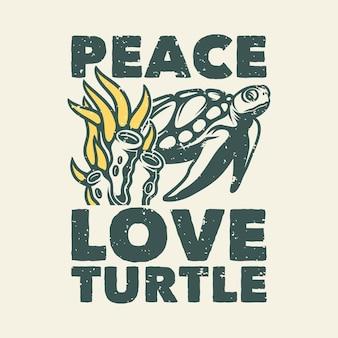 Vintage slogan typography place love turtle for t shirt design