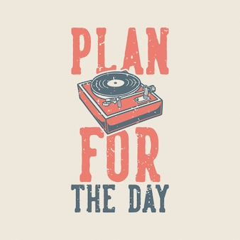 Vintage slogan typography plan for the day