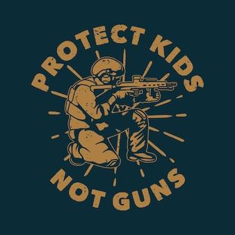 빈티지 슬로건 타이포그래피는 티셔츠 디자인을위한 총이 아닌 아이들을 보호합니다.