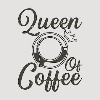 Винтажный слоган типографии королева кофе для дизайна футболки