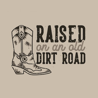 Vintage slogan typography raised on an old dirt road