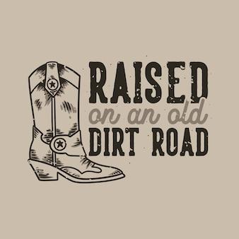 Vintage slogan typography raised on an old dirt road
