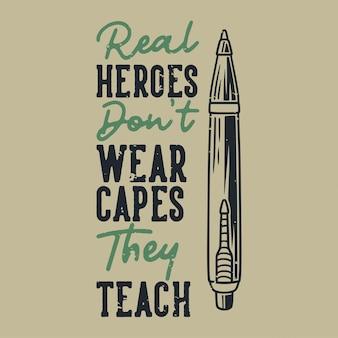 Винтажная типография с лозунгом: настоящие герои не носят накидки, которым они учат для дизайна футболок