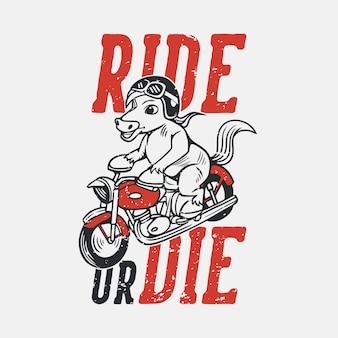 Винтажный слоган типографики ride or die верховая езда на мотоцикле