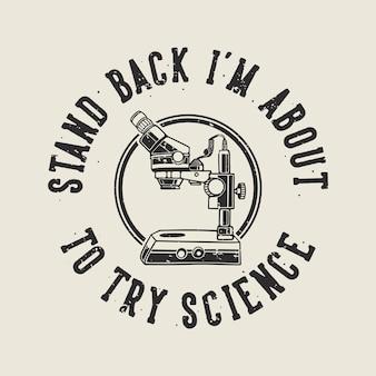 Винтажный слоган, типографика, отступите, я собираюсь попробовать науку