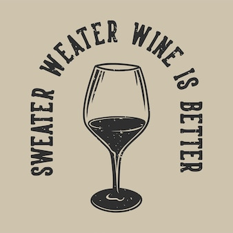 Vintage slogan typography sweater weater wine is better for t shirt design