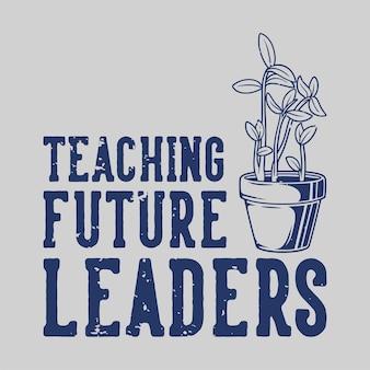 Винтажная типография с лозунгом обучает будущих лидеров дизайну футболок