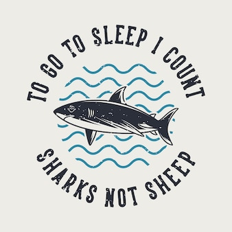 Винтажная типография с лозунгом, чтобы заснуть, я считаю акул, а не овец