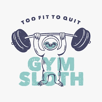 Vintage slogan typography too fit to quit gym sloth slow loris raises barbell