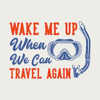 Vintage slogan typography wake me up when we can travel again for t shirt design
