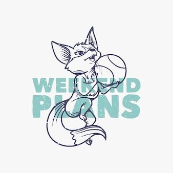Vintage slogan typography weekend plans fox playing basketball