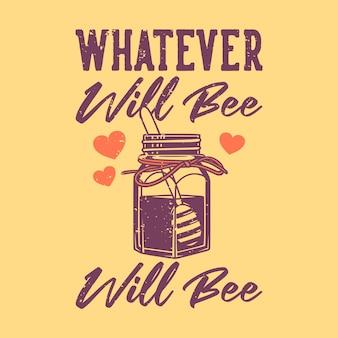 Винтажный слоган типографики, что бы ни было, будет пчела