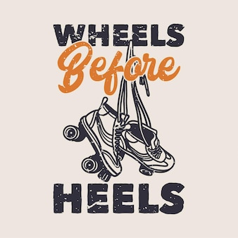 Vintage slogan typography wheels before heels for t shirt design