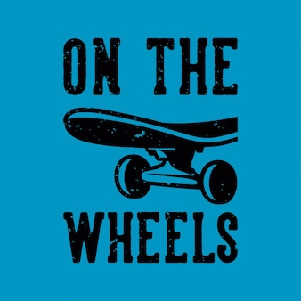 Vintage slogan typography on the wheels for t shirt design