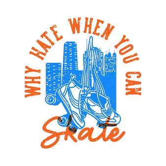 Vintage slogan typography why hate when you can skate for t shirt design