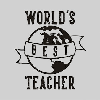 Vintage slogan typography world's best teacher for t shirt design