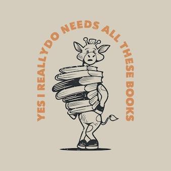 Винтажная типографика со слоганом, да, мне действительно нужны все эти книги, жираф, несущий стопку книг для дизайна футболки