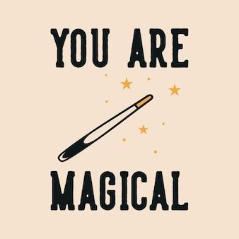 あなたが魔法であるヴィンテージスローガンタイポグラフィ