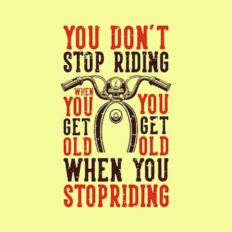 Tシャツに乗るのをやめると年をとると年をとっても乗るのをやめないヴィンテージスローガンタイポグラフィ