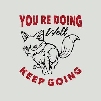 당신이 하고 있는 빈티지 슬로건 타이포그래피는 티셔츠 디자인을 위해 계속 여우를 달리고 있습니다.