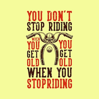Vintage slogan typography you don't stop riding when you get old you get old when you stop riding for t shirt