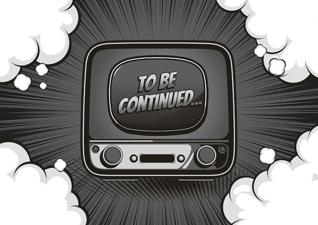 Vintage television, monochrome or grayscale to be continued, comic style background, picture of a retro tv.