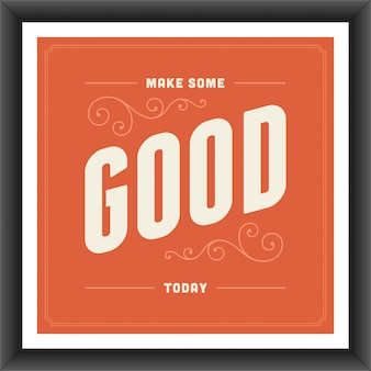 Vintage typographic quote  make some good today poster template